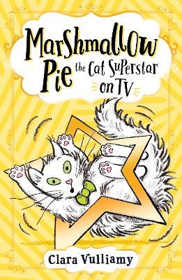Marshmallow Pie The Cat Superstar On TV (Marshmallow Pie the Cat Superstar, Book 2) by Clara Vulliamy