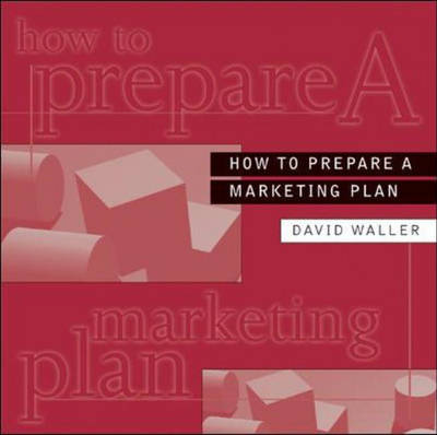 How to Prepare a Marketing Plan by David Waller