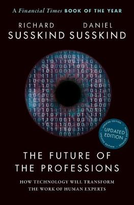 The Future of the Professions: How Technology Will Transform the Work of Human Experts, Updated Edition by Richard Susskind
