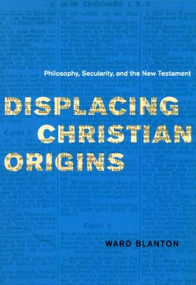 Displacing Christian Origins by Ward Blanton