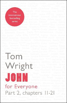 John for Everyone  Part 2: Chapters 11- 21 by Tom Wright