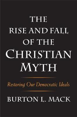 The Rise and Fall of the Christian Myth by Burton L. Mack