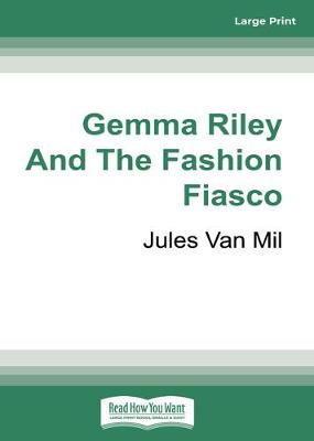 Gemma Riley and the Fashion Fiasco by Jules Van Mil