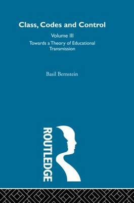 Towards a Theory of Educational Transmissions  Volume 3 by Basil Bernstein