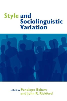 Style and Sociolinguistic Variation by Penelope Eckert