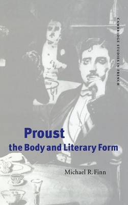 Proust, the Body and Literary Form by Michael R. Finn