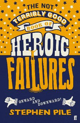 The Not Terribly Good Book of Heroic Failures: An intrepid selection from the original volumes by Stephen Pile