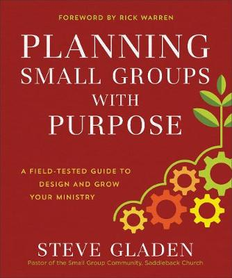 Planning Small Groups with Purpose by Steve Gladen
