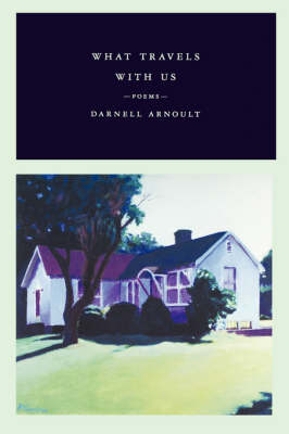 What Travels with Us: Poems by Darnell Arnoult