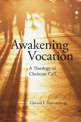 Awakening Vocation: A Theology of Christian Call by Edward P. Hahnenberg