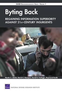 Byting Back: Regaining Information Superiority Against 21st-century Insurgents by Martin C. Libicki