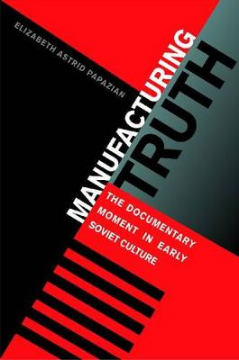 Manufacturing Truth by Elizabeth Astrid Papazian
