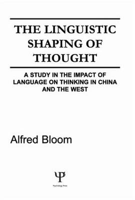 The Linguistic Shaping of Thought by Alfred H. Bloom