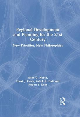 Regional Development and Planning for the 21st Century: New Priorities, New Philosophies by Allen G. Noble