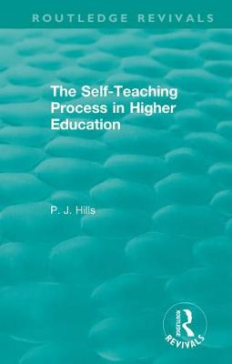 The Self-Teaching Process in Higher Education by PJ Hills