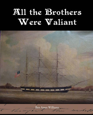 All the Brothers Were Valiant by Ben Ames Williams