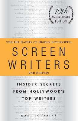 The 101 Habits of Highly Successful Screenwriters, 10th Anniversary Edition by Karl Iglesias