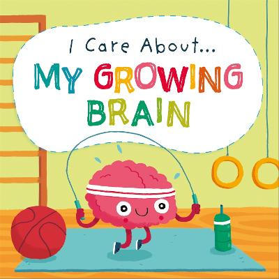 I Care About: My Growing Brain by Liz Lennon