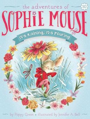 Adventures of Sophie Mouse: #10 It's Raining, It's Pouring by Poppy Green