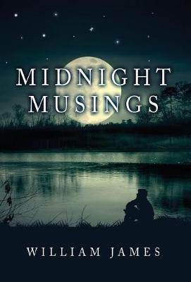 Midnight Musings by Dr William James