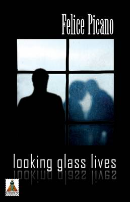Looking Glass Lives by Felice Picano