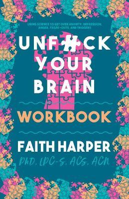 Unfuck Your Brain Workbook by Faith G. Harper