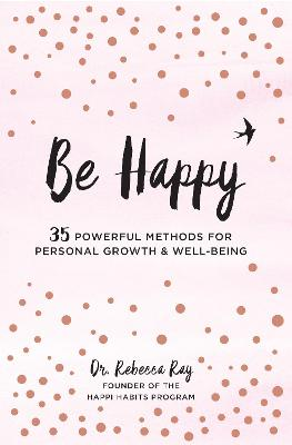 Be Happy! by Dr. Rebecca Ray
