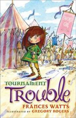 Tournament Trouble: Sword Girl Book 3 by Frances Watts