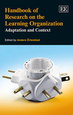 Handbook of Research on the Learning Organization by Anders Ortenblad