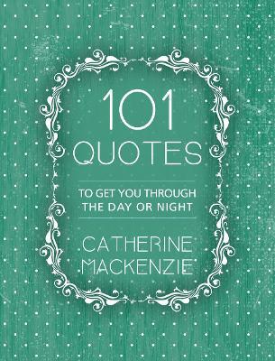 101 Quotes by Catherine MacKenzie