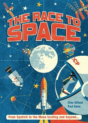 The Race to Space: From Sputnik to the Moon Landing and Beyond... by Clive Gifford