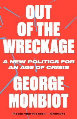 The Out of the Wreckage by George Monbiot