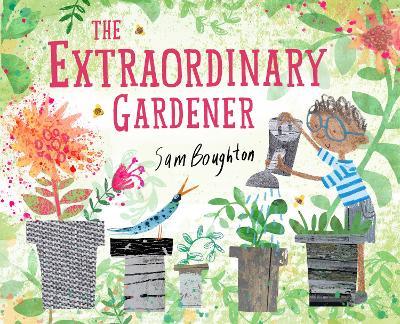 The The Extraordinary Gardener by Sam Boughton