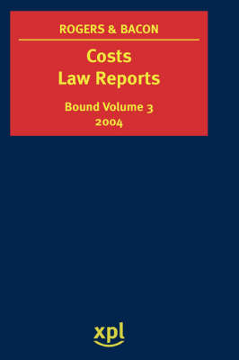 Costs Law Reports 2004 (Bound Volume 3) by Peter Rogers