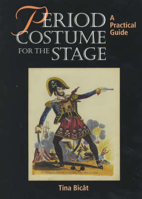 Period Costume for the Stage: A Practical Guide by Tina Bicat