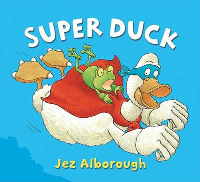 Super Duck by Jez Alborough