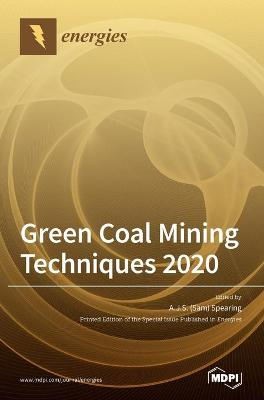 Green Coal Mining Techniques 2020 by A J S (sam) Spearing