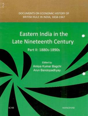 Eastern India in the Late Nineteenth Century by Amiya Kumar Bagchi