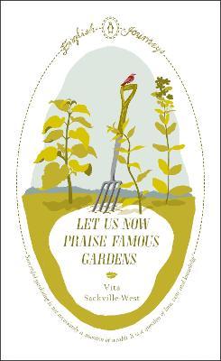 Let Us Now Praise Famous Gardens by Vita Sackville-West
