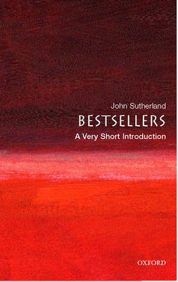 Bestsellers: A Very Short Introduction by John Sutherland