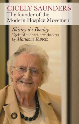 Cicely Saunders: The Founder of the Modern Hospice Movement by Marianne Rankin