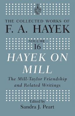 Hayek On Mill: The Mill-Taylor Friendship and Related Writings by Sandra J. Peart