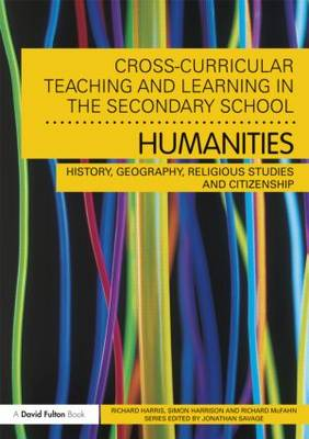 Cross-Curricular Teaching and Learning in the Secondary School... Humanities by Richard Harris