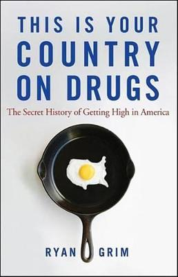 This Is Your Country on Drugs by Ryan Grim