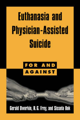 Euthanasia and Physician-Assisted Suicide by R. G. Frey