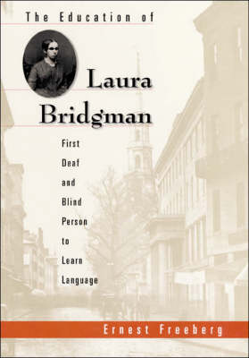 The Education of Laura Bridgman: First Deaf and Blind Person to Learn Language by Ernest Freeberg