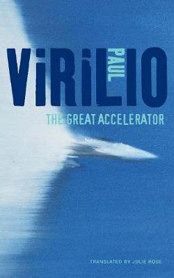 The Great Accelerator by Paul Virilio