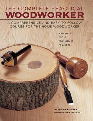 Complete Practical Woodworker by Stephen Corbett