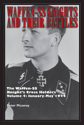 Waffen-SS Knights & their Battles by Peter Mooney