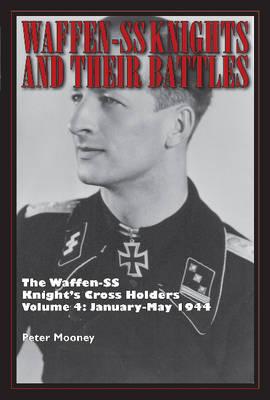 Waffen-SS Knights & their Battles by Peter Mooney